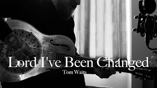 Lord I've Been Changed - Tom Waits (Cover by David & the Devil