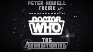 Peter Howell Theme Remix - The Transitioning