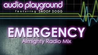 Audio Playground - Emergency (Feat. Snoop Dogg) [Almighty Radio Mix]