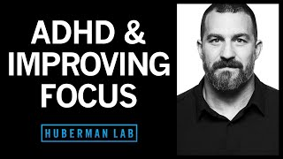 ADHD & How Anỳone Can Improve Their Focus | Huberman Lab Podcast #37