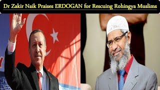 Video Dr Zakir Naik Praises ERDOGAN for rescuing Rohingya Muslims. download MP3, 3GP, MP4, WEBM, AVI, FLV September 2017