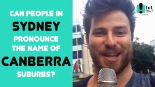 CAN PEOPLE IN SYDNEY PRONOUNCE CANBERRA SUBURBS?