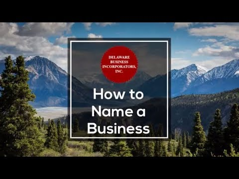 How to Name a Business | How to Name Your Small Business | Delaware Business Incorporators, Inc.
