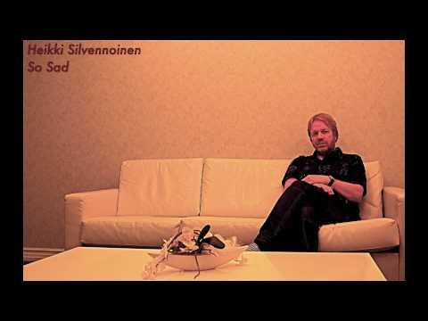Heikki Silvennoinen - So Sad