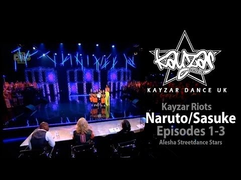 Naruto/Sasuke Episodes 1-3 Kayzar Riots Alesha Streetdance Stars