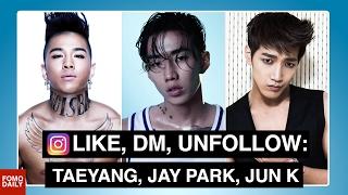 Taeyang, Jay Park, Jun K • Like, DM, Unfollow
