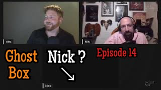 Ghost Box LIVE Episode 14 - Where is Nick?