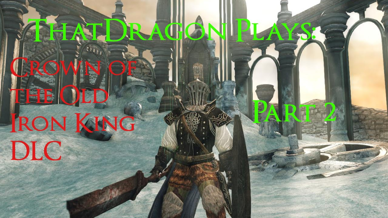 Crown Of The Old Iron King: That Dragon Plays: Dark Souls II Crown Of The Old Iron
