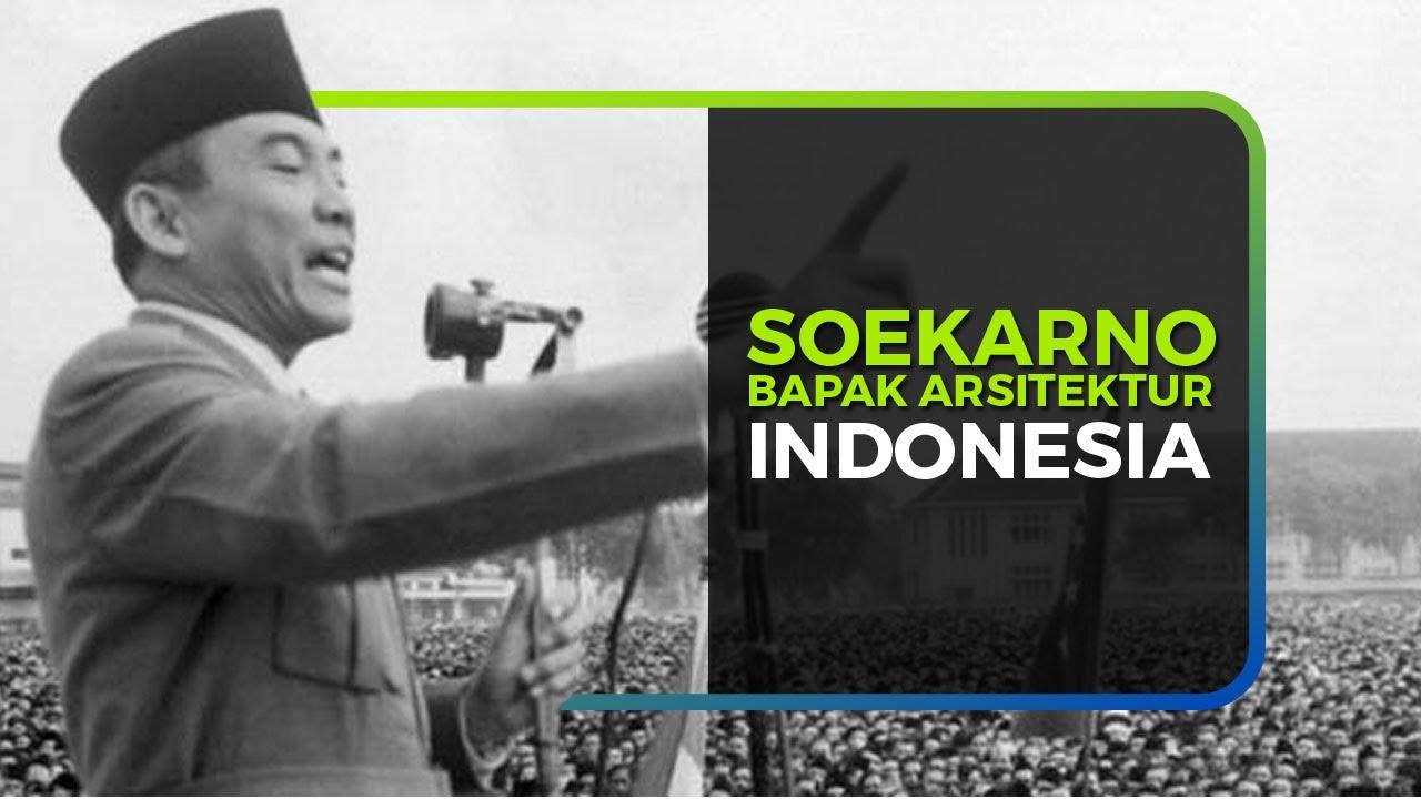 SOEKARNO, BAPAK ARSITEKTUR INDONESIA