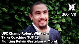 (360° VR / 4K) UFC Champ Robert Whitaker Talks Coaching TUF 28, Fighting Kelvin Gastelum + More!