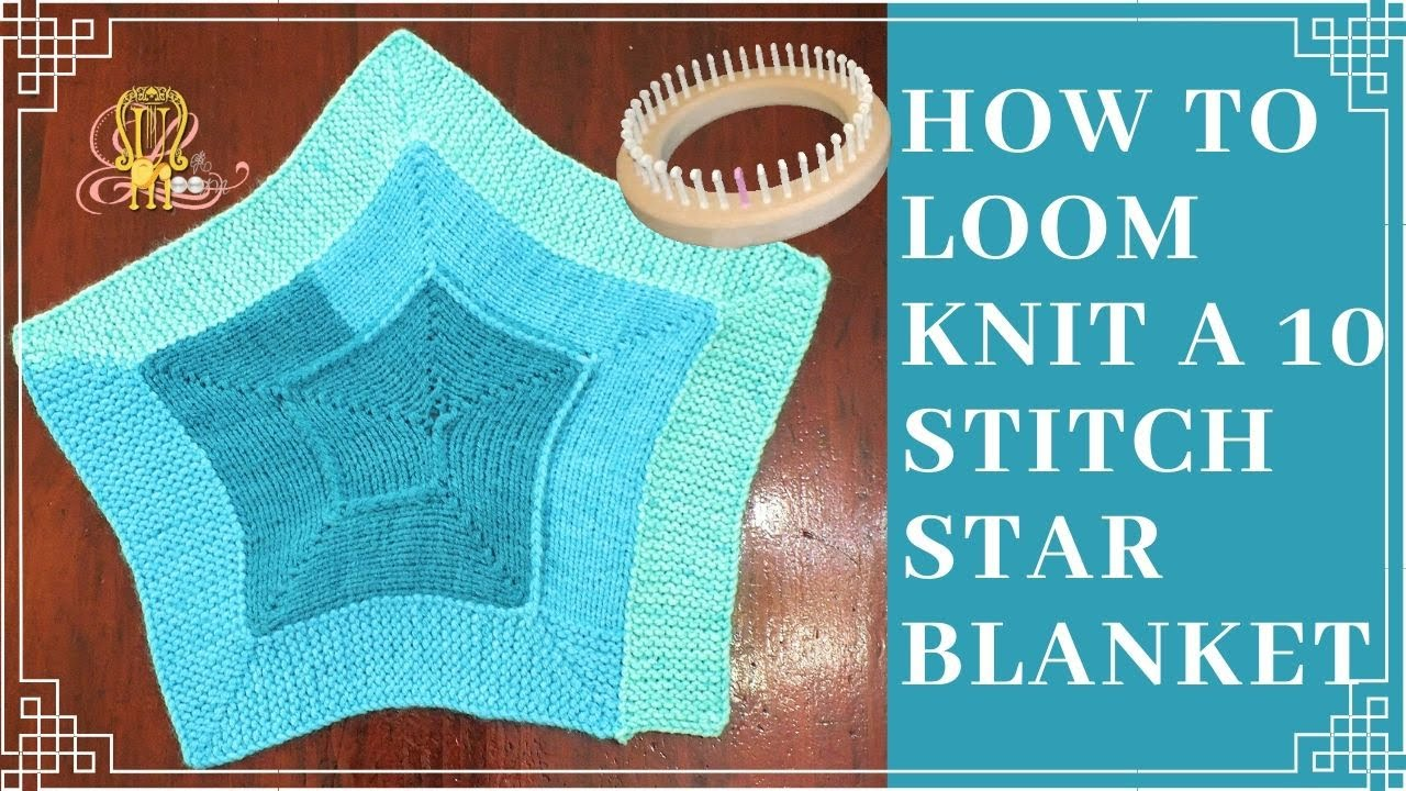 How To Loom Knit A 10 Stitch Star Blanket Youtube