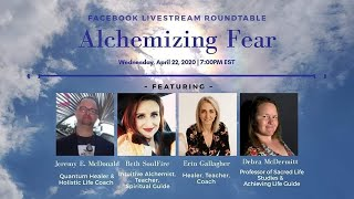Alchemizing FEAR: Livestream Roundtable Discussion