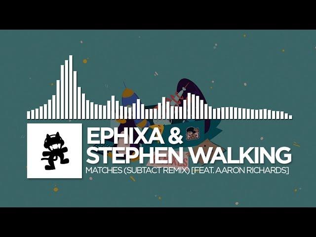 Ephixa & Stephen Walking - Matches (Subtact Remix) [feat. Aaron Richards] [Monstercat EP Release]