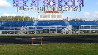 Sex At SCHOOL?! (Funny High School Story!)