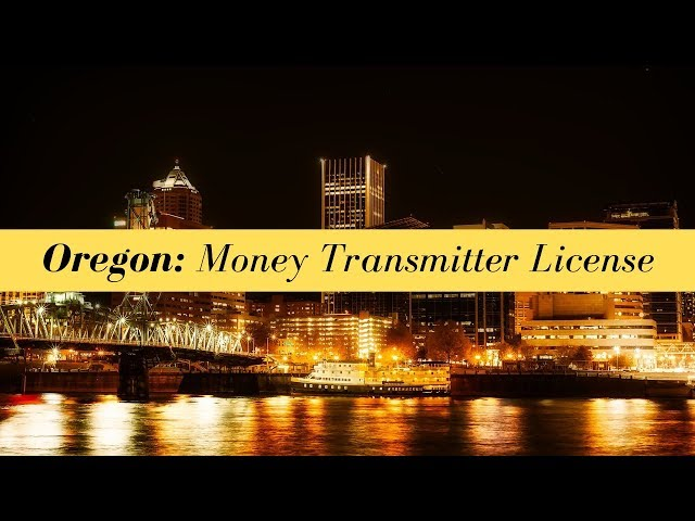 Oregon Money Transmitter License (UPDATED FOR 2020)