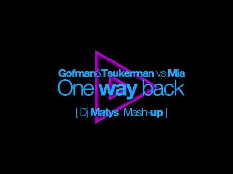 Gofman & Tsukerman Vs Mia - One Way Back [ Dj Matys Mash-up ] HD