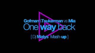 Gofman Tsukerman Vs Mia One Way Back Dj Matys Mash Up HD