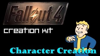 Fallout 4 Creation Kit Tutorial - Character Creation - 1