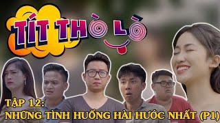 Tít Thò Lò 12 TỔNG HỢP NHỮNG TÌNH HUỐNG HÀI HƯỚC NHẤT P1 | Phim hài Minh Tít
