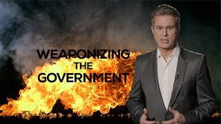 WEAPONIZING THE GOVERNMENT