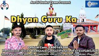 Dhyan Guru Ka | Bro AG | Vicky Barsana | Pankaj (USA) New Guru Brahmanand Song 2018 Latest New Song