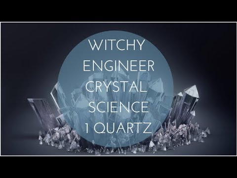 Crystal Science w/ The Witchy Engineer (CLEAR QUARTZ)