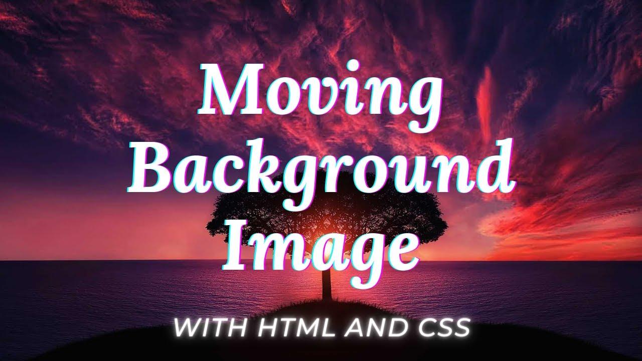 Amazing Moving Background Image Using Just HTML & CSS Animation Keyframes #