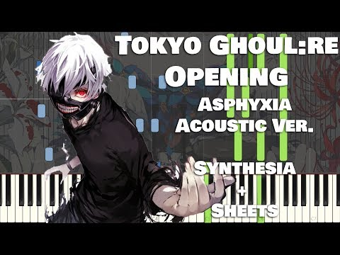 Tokyo Ghoul:re OP 『Asphyxia』 (Acoustic Piano Cover)【Synthesia / Sheet Music】