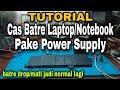 Solusi Gak Punya Adaptor..?? Cara Cas Baterai Laptop/Notebook Menggunakan Power Supply