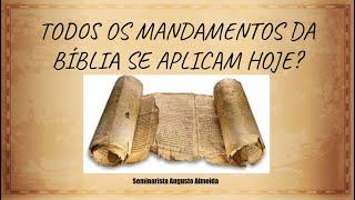 Todos os mandamentos da Bíblia se aplicam hoje?
