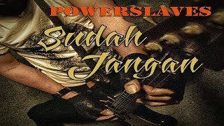 NEW SINGLE POWERSLAVES 2016 - SUDAH JANGAN ( Official Lyric Video )