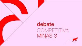 Debate :: Competitiva Minas 3