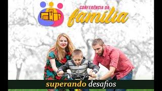 Conferência da Família - Superando desafios