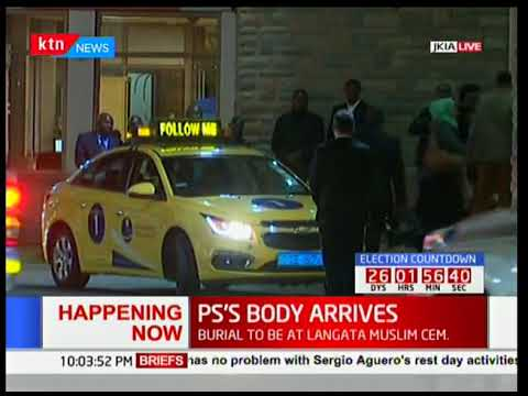 Developing Story : PS El Maawy's body arrives at JKIA