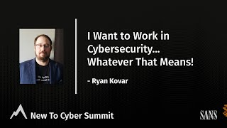 I Want to Work in Cybersecurity...Whatever That Means! - SANS New to Cyber Summit 2021