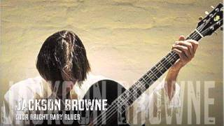 Jackson Browne - Your Bright Baby Blues / HQ Lyrics