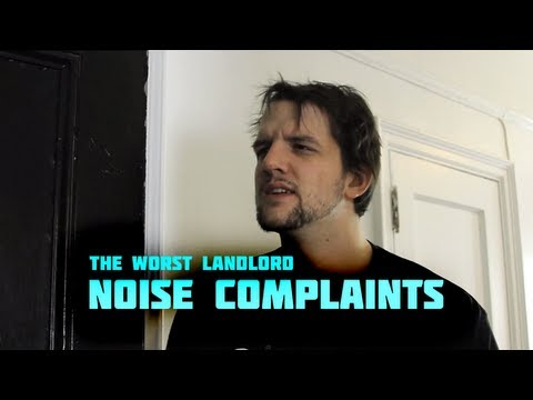Noise Complaints | The Worst Landlord