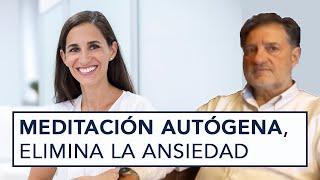 MEDITACIÓN AUTÓGENA PARA ELIMINAR LA ANSIEDAD, CON EL DR. LUIS DE RIVERA