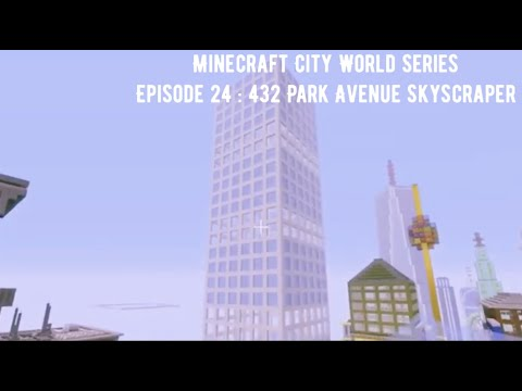 Minecraft City World Series episode 26 : building 432 Park Avenue skyscraper