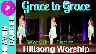 GRACE TO GRACE HILLSONG WORSHIP DANCE
