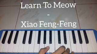 Learn To Meow - Xiao Feng-Feng ~~ Pianika Cover - Tika Dewi Indriani