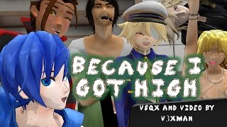 【All English Male Vocaloids】Because I Got High【VOCALOIDカバー曲】+ VSQx