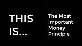 The Most Important Money Principle