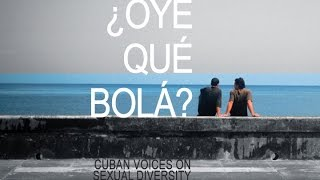 Repeat youtube video Documentary: Gays and Lesbians in Cuba -- ¿Oye qué bolá? Cuban Voices on Sexual Diversity 2009