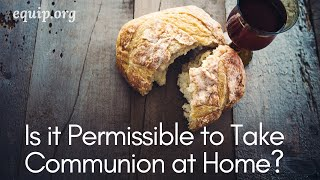 Is It Permissible to Take Communion at Home?