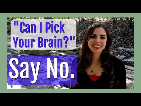 No, You Can't Pick My Brain - And I Don't Do Lunch