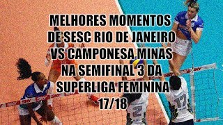 Melhores momentos de Sesc RJ vs Camponesa Minas | Semifinal 3 - SL Feminina 17/18