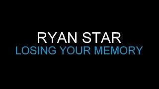 Ryan Star - Losing Your Memory [Lyrics] HQ