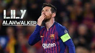 Lionel messi Lily (alanwalker) skills & gols 2019