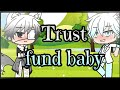 Trust fund baby~gacha life~